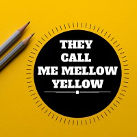 They call me mellow yellow
